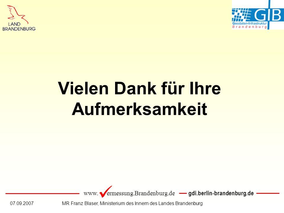 www. ermessung.Brandenburg.de gdi.berlin-brandenburg.de 07.09.2007MR Franz Blaser, Ministerium des Innern des Landes Brandenburg Vielen Dank für Ihre