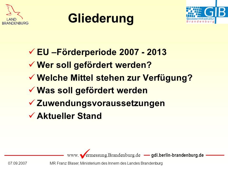www. ermessung.Brandenburg.de gdi.berlin-brandenburg.de 07.09.2007MR Franz Blaser, Ministerium des Innern des Landes Brandenburg Gliederung EU –Förder