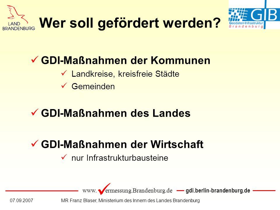 www. ermessung.Brandenburg.de gdi.berlin-brandenburg.de 07.09.2007MR Franz Blaser, Ministerium des Innern des Landes Brandenburg Wer soll gefördert we