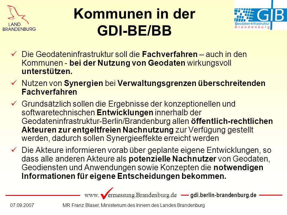 www. ermessung.Brandenburg.de gdi.berlin-brandenburg.de 07.09.2007MR Franz Blaser, Ministerium des Innern des Landes Brandenburg Die Geodateninfrastru