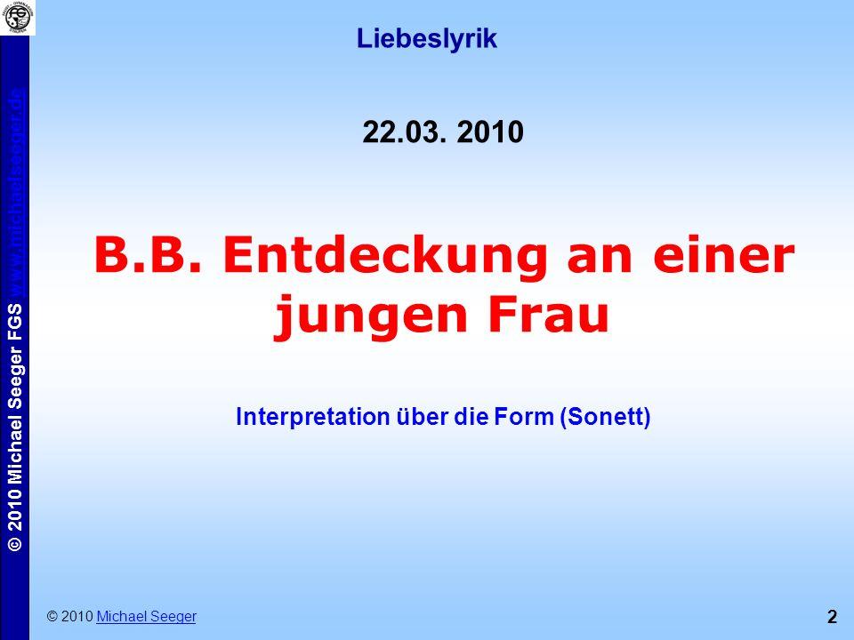 2 © 2010 Michael Seeger FGS www.michaelseeger.dewww.michaelseeger.de Liebeslyrik © 2010 Michael SeegerMichael Seeger 22.03.