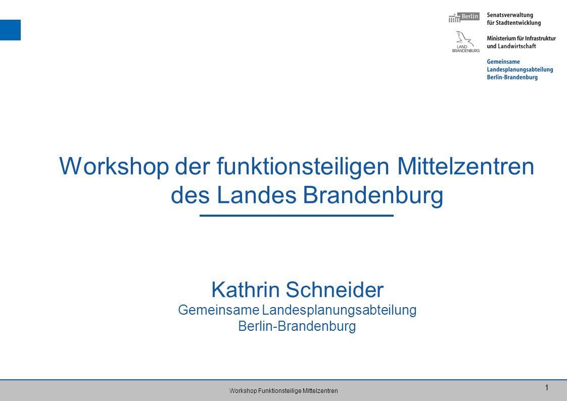 Workshop Funktionsteilige Mittelzentren 1 Workshop der funktionsteiligen Mittelzentren des Landes Brandenburg Kathrin Schneider Gemeinsame Landesplanu