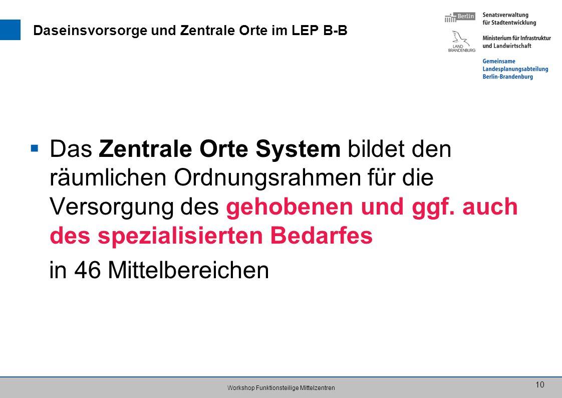 10 Daseinsvorsorge und Zentrale Orte im LEP B-B Das Zentrale Orte System bildet den räumlichen Ordnungsrahmen für die Versorgung des gehobenen und ggf