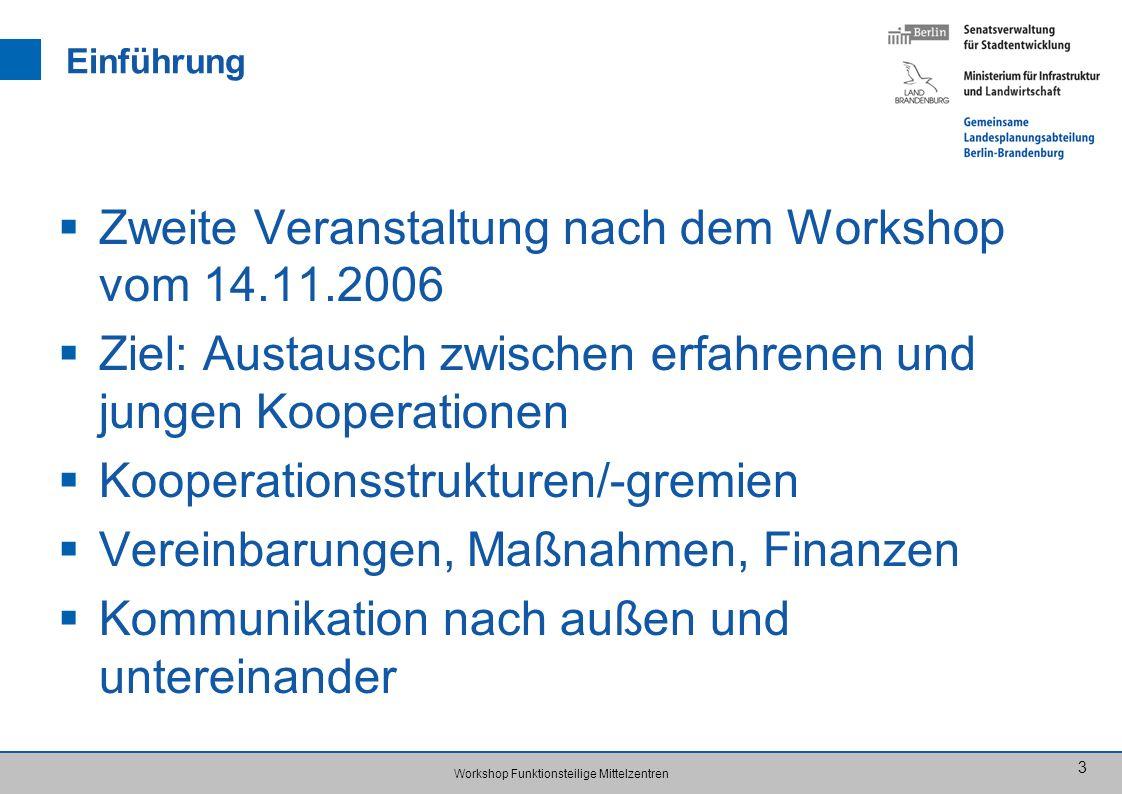 Workshop Funktionsteilige Mittelzentren 3 Einführung Zweite Veranstaltung nach dem Workshop vom 14.11.2006 Ziel: Austausch zwischen erfahrenen und jun