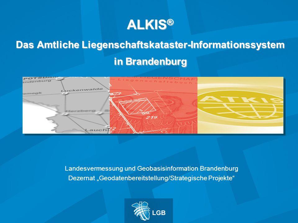ALKIS ® Das Amtliche Liegenschaftskataster-Informationssystem in Brandenburg Landesvermessung und Geobasisinformation Brandenburg Dezernat Geodatenber
