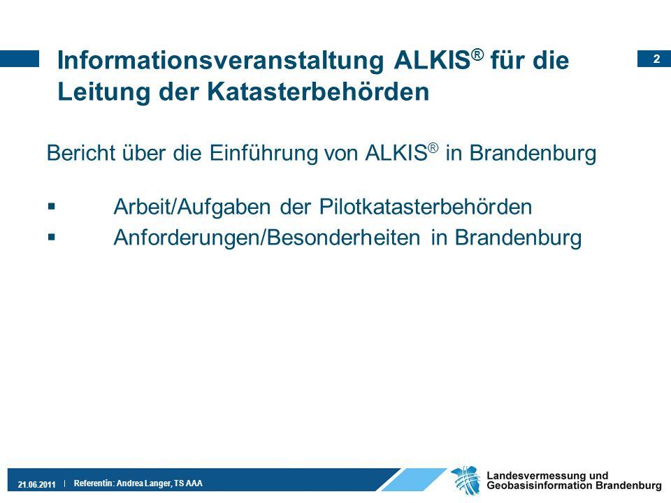 2 21.06.2011 Referentin: Andrea Langer, TS AAA Bericht über die Einführung von ALKIS ® in Brandenburg Arbeit/Aufgaben der Pilotkatasterbehörden Anford