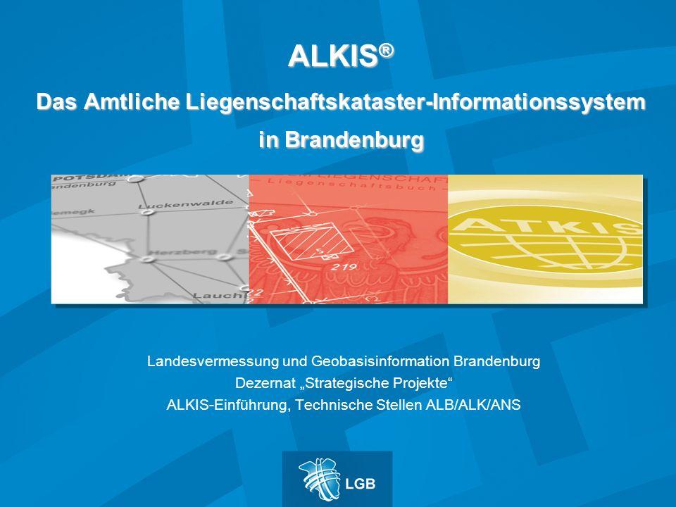 ALKIS ® Das Amtliche Liegenschaftskataster-Informationssystem in Brandenburg Landesvermessung und Geobasisinformation Brandenburg Dezernat Strategisch
