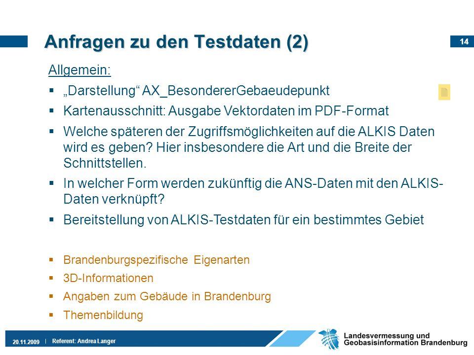 14 20.11.2009 Referent: Andrea Langer Anfragen zu den Testdaten (2) Allgemein: Darstellung AX_BesondererGebaeudepunkt Kartenausschnitt: Ausgabe Vektor