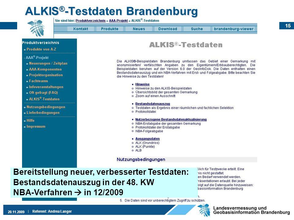 15 20.11.2009 Referent: Andrea Langer ALKIS ® -Testdaten Brandenburg Bereitstellung neuer, verbesserter Testdaten: Bestandsdatenauszug in der 48. KW N