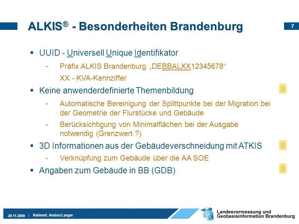 7 20.11.2009 Referent: Andrea Langer ALKIS ® - Besonderheiten Brandenburg UUID - Universell Unique Identifikator - Präfix ALKIS Brandenburg DEBBALXX12