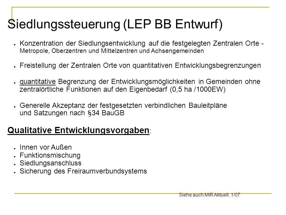 Siedlungssteuerung (LEP BB Entwurf) Konzentration der Siedlungsentwicklung auf die festgelegten Zentralen Orte - Metropole, Oberzentren und Mittelzent