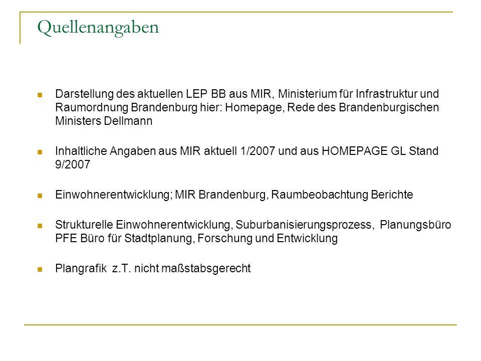 Quellenangaben Darstellung des aktuellen LEP BB aus MIR, Ministerium für Infrastruktur und Raumordnung Brandenburg hier: Homepage, Rede des Brandenbur