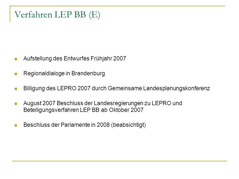 Verfahren LEP BB (E) Aufstellung des Entwurfes Frühjahr 2007 Regionaldialoge in Brandenburg Billigung des LEPRO 2007 durch Gemeinsame Landesplanungsko