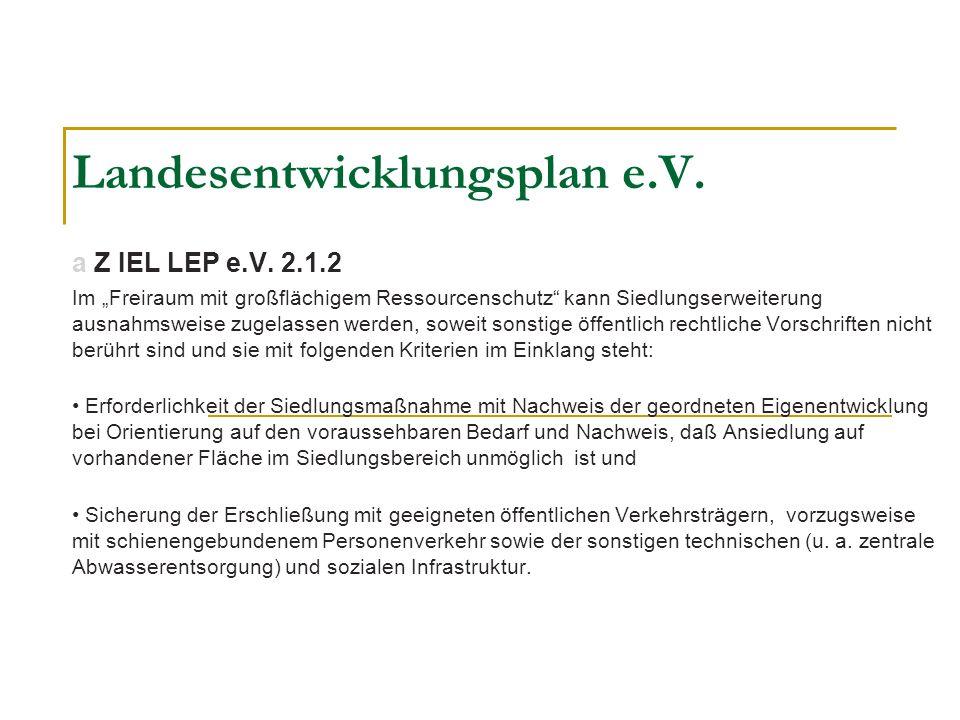 Landesentwicklungsplan e.V. a Z IEL LEP e.V. 2.1.2 Im Freiraum mit großflächigem Ressourcenschutz kann Siedlungserweiterung ausnahmsweise zugelassen w