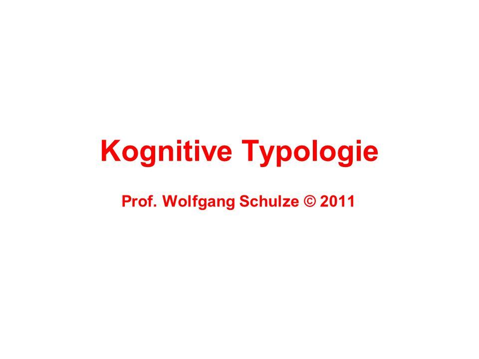 Kognitive Typologie Prof. Wolfgang Schulze © 2011