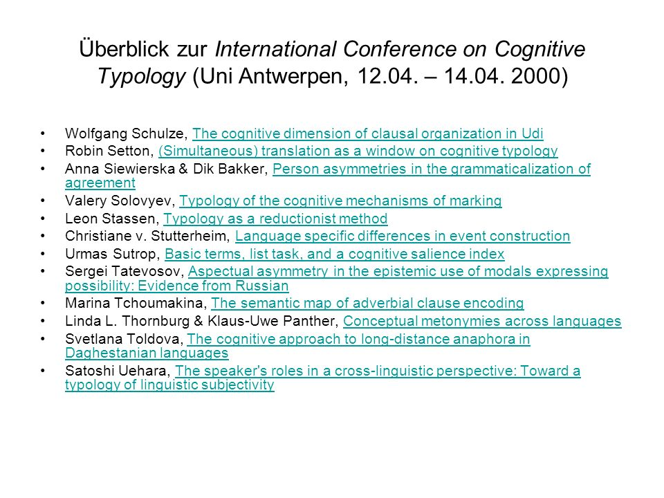Überblick zur International Conference on Cognitive Typology (Uni Antwerpen, 12.04. – 14.04. 2000) Wolfgang Schulze, The cognitive dimension of clausa