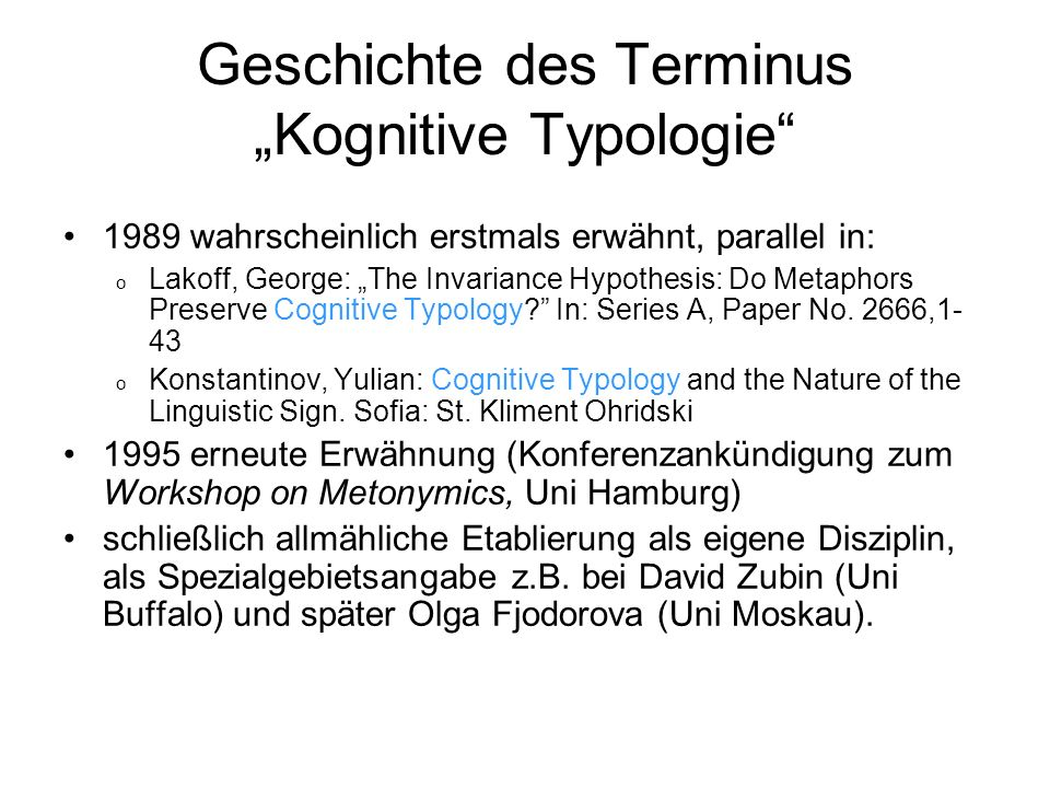 Geschichte des Terminus Kognitive Typologie 1989 wahrscheinlich erstmals erwähnt, parallel in: o Lakoff, George: The Invariance Hypothesis: Do Metaphors Preserve Cognitive Typology.