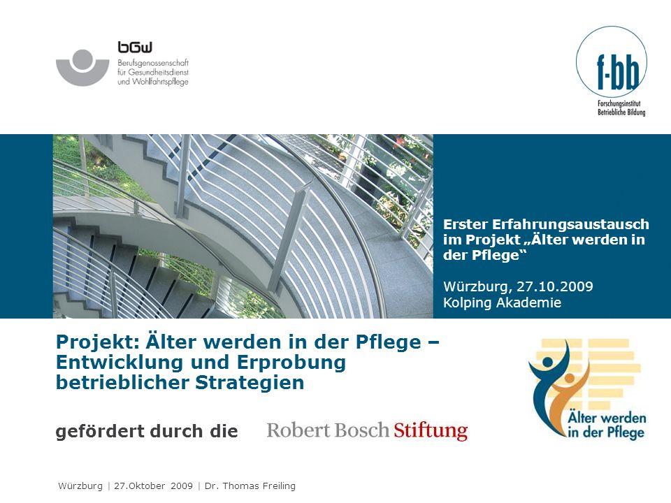 Würzburg | 27.Oktober 2009 | Dr. Thomas Freiling gefördert durch die Projekt: Älter werden in der Pflege – Entwicklung und Erprobung betrieblicher Str