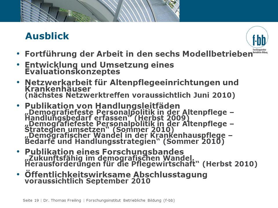 Seite 19 | Dr. Thomas Freiling | Forschungsinstitut Betriebliche Bildung (f-bb) Ausblick Fortführung der Arbeit in den sechs Modellbetrieben Entwicklu