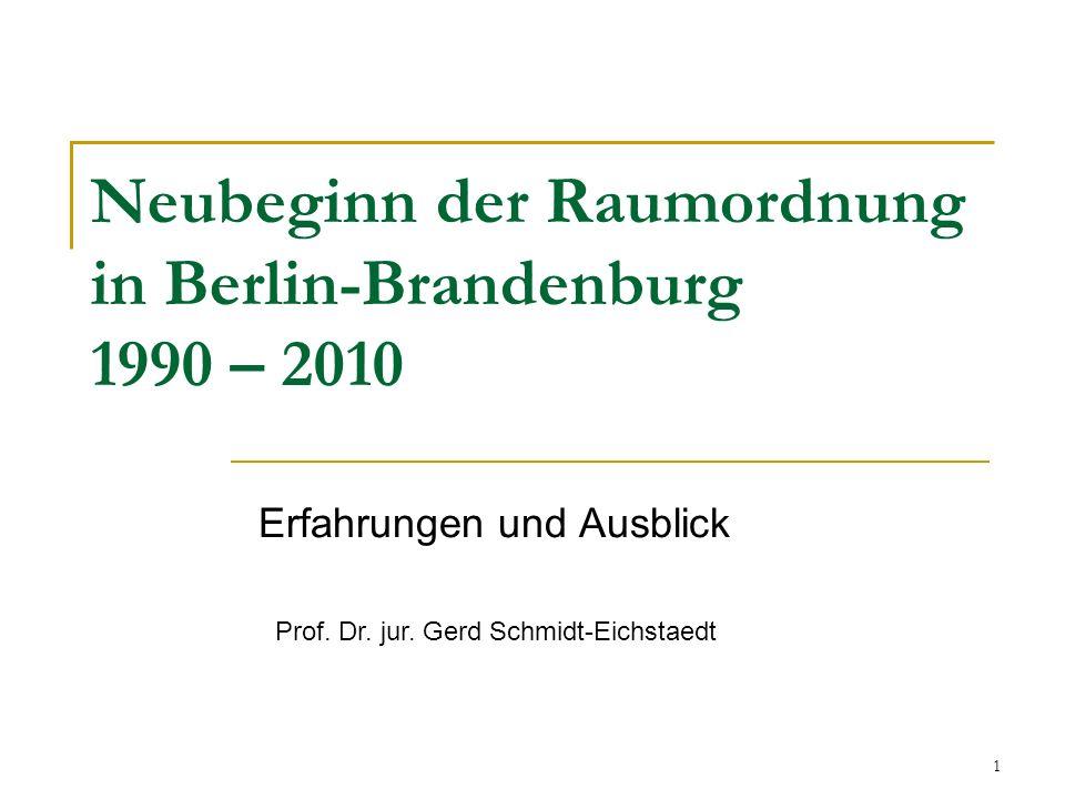 1 Neubeginn der Raumordnung in Berlin-Brandenburg 1990 – 2010 Erfahrungen und Ausblick Prof. Dr. jur. Gerd Schmidt-Eichstaedt