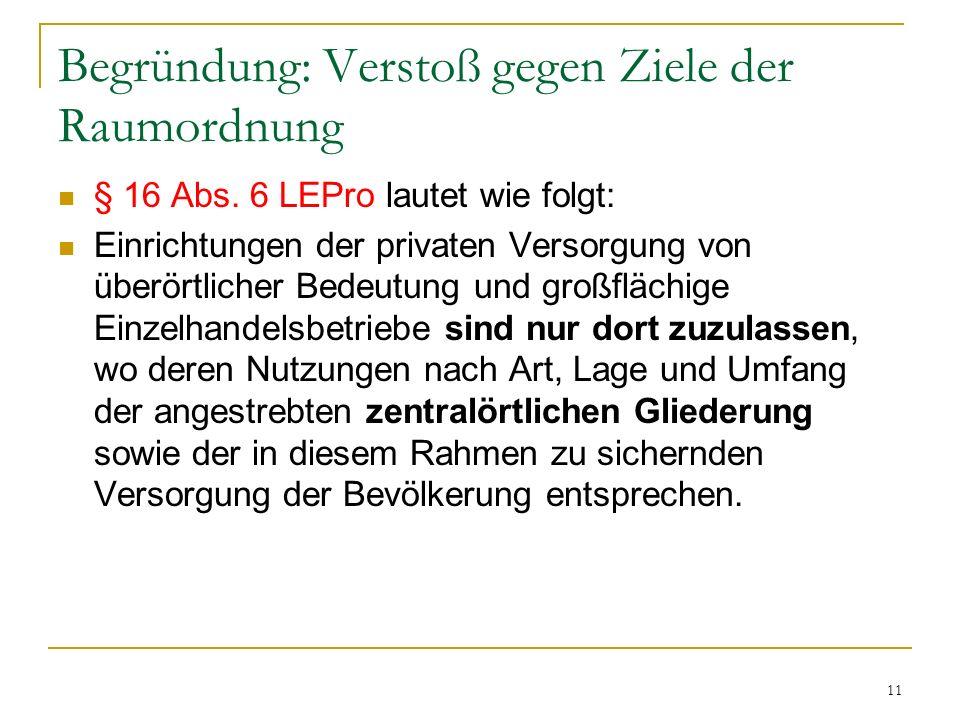 11 Begründung: Verstoß gegen Ziele der Raumordnung § 16 Abs. 6 LEPro lautet wie folgt: Einrichtungen der privaten Versorgung von überörtlicher Bedeutu