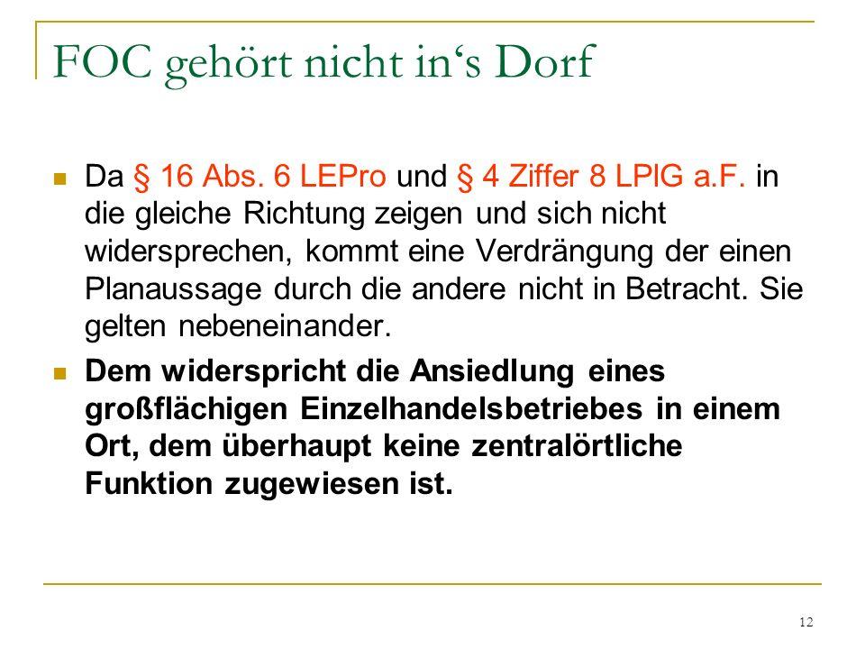 12 FOC gehört nicht ins Dorf Da § 16 Abs. 6 LEPro und § 4 Ziffer 8 LPlG a.F. in die gleiche Richtung zeigen und sich nicht widersprechen, kommt eine V