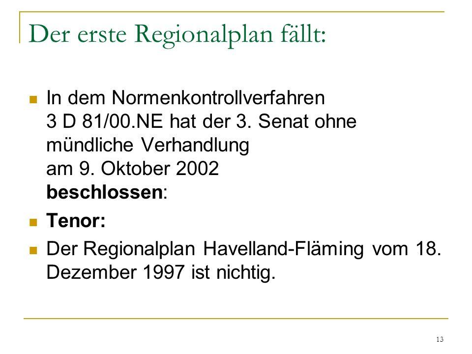 13 Der erste Regionalplan fällt: In dem Normenkontrollverfahren 3 D 81/00.NE hat der 3. Senat ohne mündliche Verhandlung am 9. Oktober 2002 beschlosse