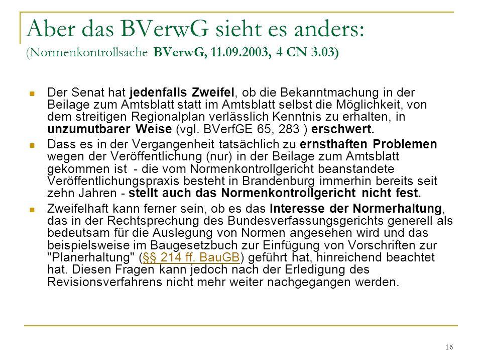 16 Aber das BVerwG sieht es anders: (Normenkontrollsache BVerwG, 11.09.2003, 4 CN 3.03) Der Senat hat jedenfalls Zweifel, ob die Bekanntmachung in der