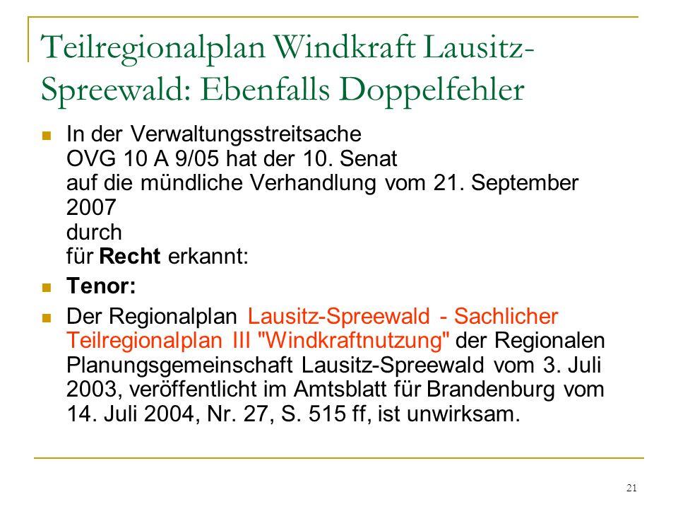 21 Teilregionalplan Windkraft Lausitz- Spreewald: Ebenfalls Doppelfehler In der Verwaltungsstreitsache OVG 10 A 9/05 hat der 10. Senat auf die mündlic