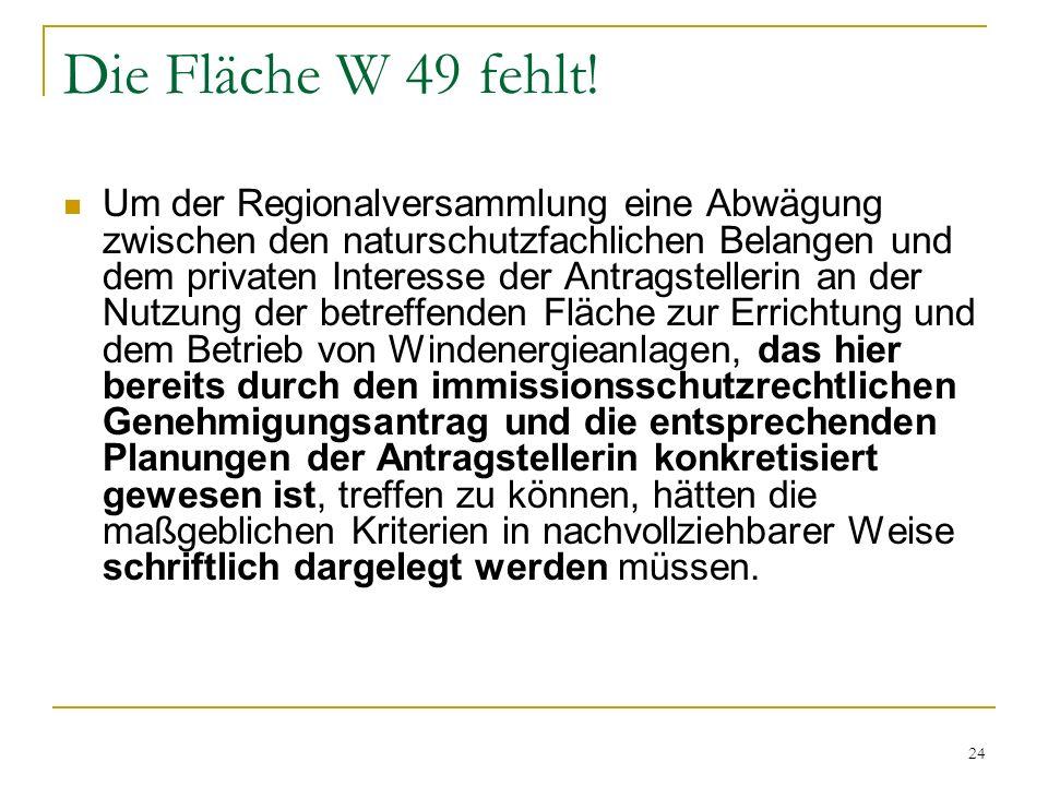 24 Die Fläche W 49 fehlt! Um der Regionalversammlung eine Abwägung zwischen den naturschutzfachlichen Belangen und dem privaten Interesse der Antragst
