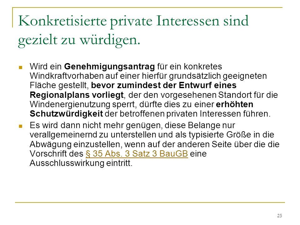 25 Konkretisierte private Interessen sind gezielt zu würdigen. Wird ein Genehmigungsantrag für ein konkretes Windkraftvorhaben auf einer hierfür grund
