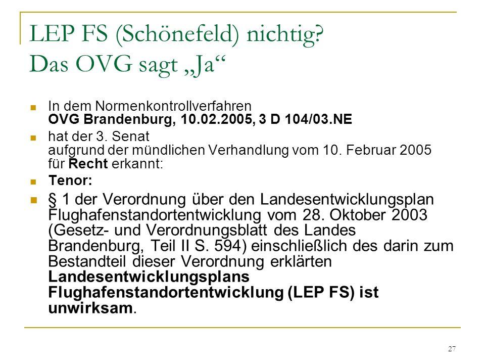 27 LEP FS (Schönefeld) nichtig? Das OVG sagt Ja In dem Normenkontrollverfahren OVG Brandenburg, 10.02.2005, 3 D 104/03.NE hat der 3. Senat aufgrund de