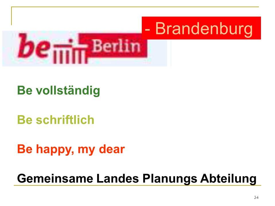 34 Be vollständig Be schriftlich Be happy, my dear Gemeinsame Landes Planungs Abteilung - Brandenburg