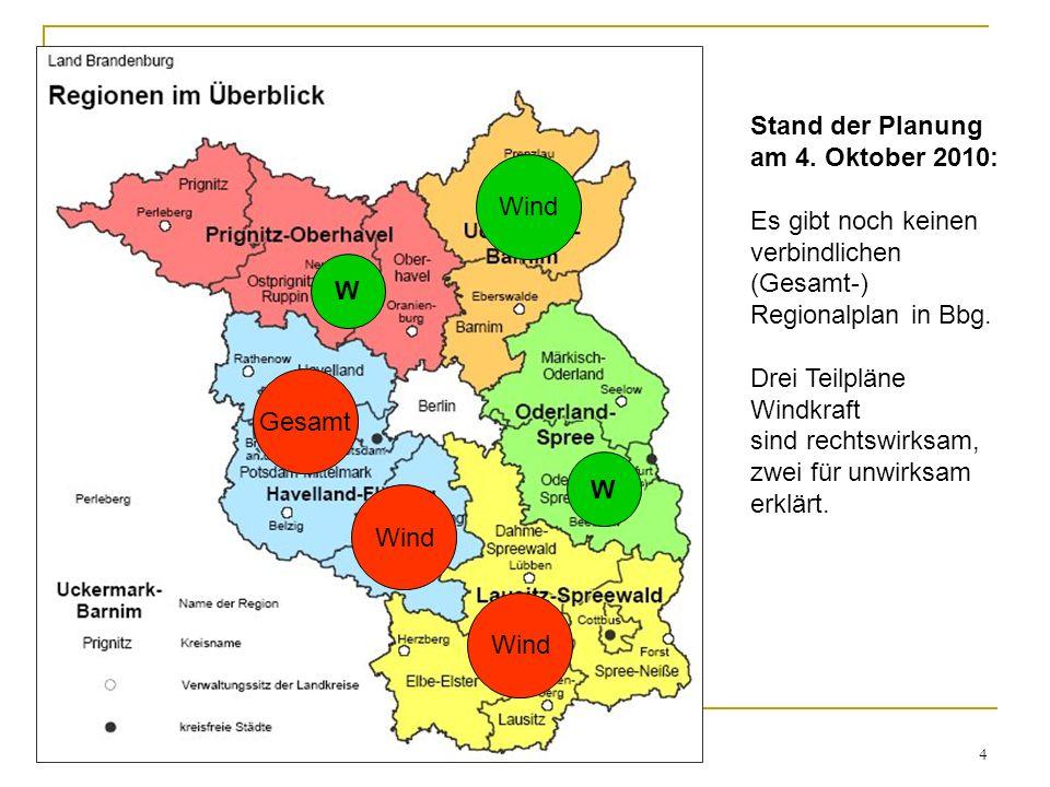 4 Gesamt Wind W W Stand der Planung am 4. Oktober 2010: Es gibt noch keinen verbindlichen (Gesamt-) Regionalplan in Bbg. Drei Teilpläne Windkraft sind