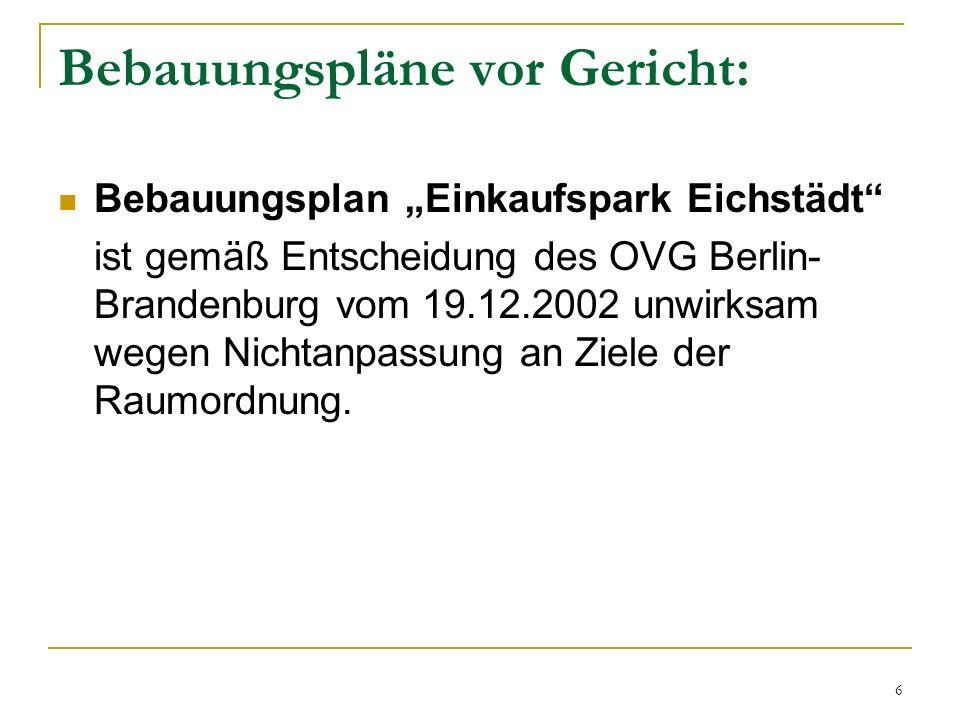 7 Sieben Urteilskomplexe wären anzusehen: OVG 12 A 28/05 vom 12.5.2006 (B-Plan Einkaufspark Eichstädt unwirksam) OVG 3 D 81/00 vom 9.10.2002 (Gesamtplan Havellland Fläming unwirksam + BVerwG dazu) OVG 3 D xx vom 8.2003 und OVG 3 D 22/00 vom 12.11.2002 (LEP eV – Ziel 1.1.2 – Typ 3 Gemeinden) OVG 3 D 104/03.NE vom 10.2.2005 (LEP FS Flughafenstandorte unwirksam + BVerwG 4 A 1001/04) OVG 10 A 9/05 vom 21.7.2007 (Windkraft Lausitz-Spreewald unwirksam) OVG 10 A 14/05 vom 21.7.2007 (Windkraft Uckermark-Barnim bestätigt) OVG 10 A 2/06 vom 25.10.2007 und erneut vom 24.9.2010 (Windkraft Havellland-Fläming unwirksam)