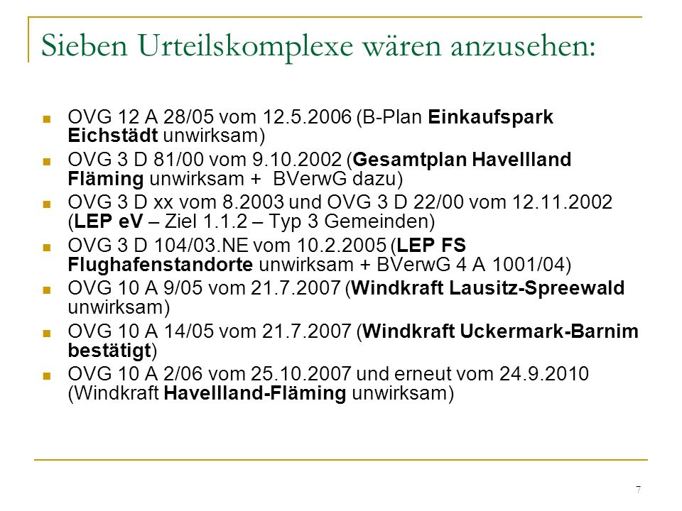 7 Sieben Urteilskomplexe wären anzusehen: OVG 12 A 28/05 vom 12.5.2006 (B-Plan Einkaufspark Eichstädt unwirksam) OVG 3 D 81/00 vom 9.10.2002 (Gesamtpl