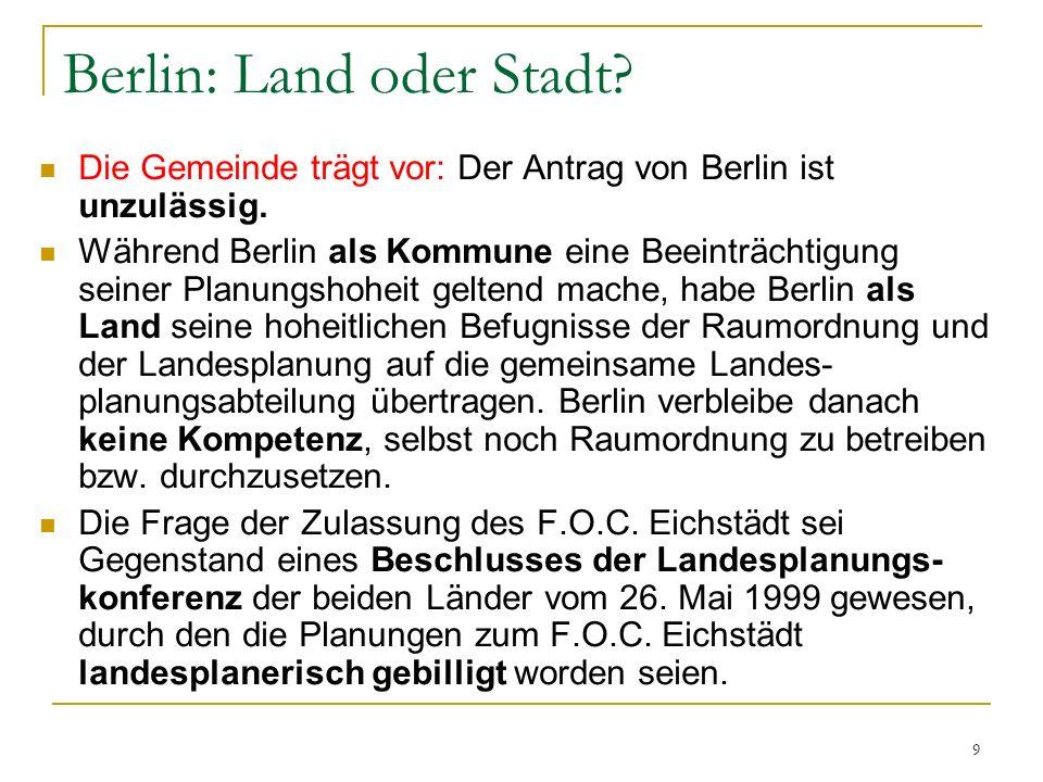 9 Berlin: Land oder Stadt? Die Gemeinde trägt vor: Der Antrag von Berlin ist unzulässig. Während Berlin als Kommune eine Beeinträchtigung seiner Planu
