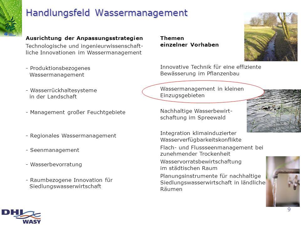 9 Handlungsfeld Wassermanagement Ausrichtung der Anpassungsstrategien Technologische und ingenieurwissenschaft- liche Innovationen im Wassermanagement