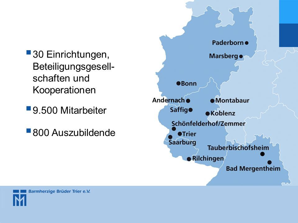 30 Einrichtungen, Beteiligungsgesell- schaften und Kooperationen 9.500 Mitarbeiter 800 Auszubildende