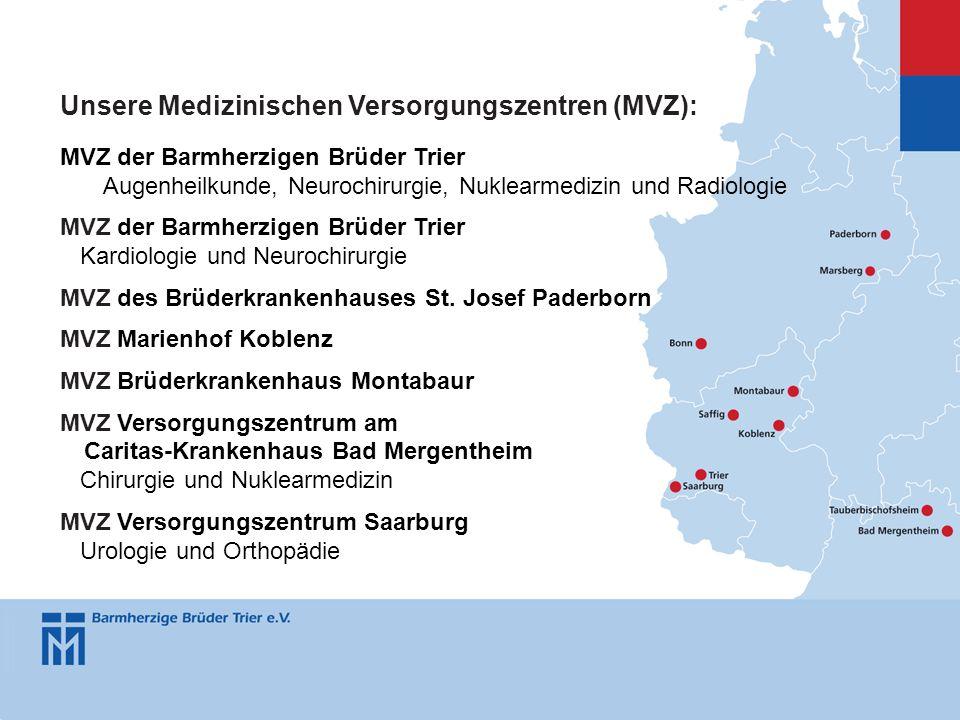 Unsere Medizinischen Versorgungszentren (MVZ): MVZ der Barmherzigen Brüder Trier Augenheilkunde, Neurochirurgie, Nuklearmedizin und Radiologie MVZ der