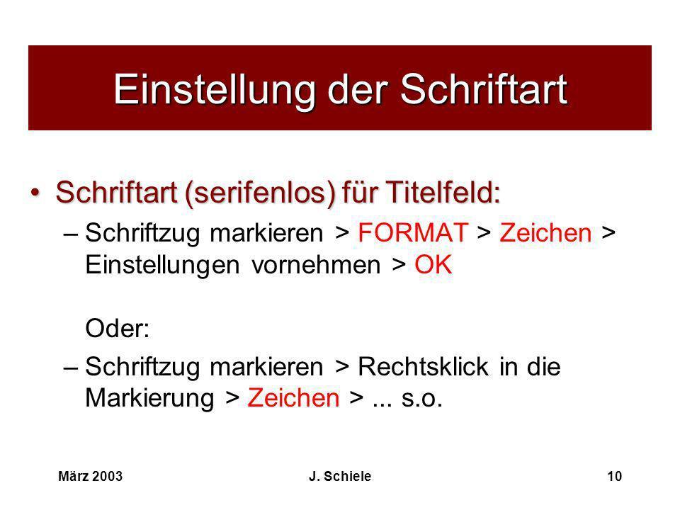 März 2003J. Schiele10 Einstellung der Schriftart Schriftart (serifenlos) für Titelfeld:Schriftart (serifenlos) für Titelfeld: –Schriftzug markieren >