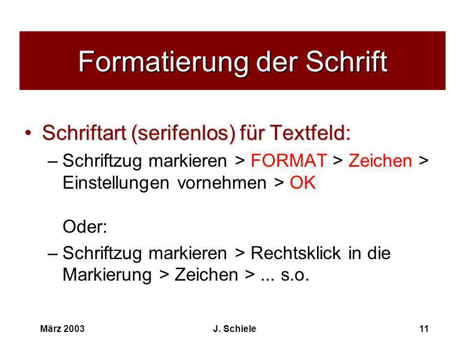 März 2003J. Schiele11 Formatierung der Schrift Schriftart (serifenlos) für Textfeld:Schriftart (serifenlos) für Textfeld: –Schriftzug markieren > FORM