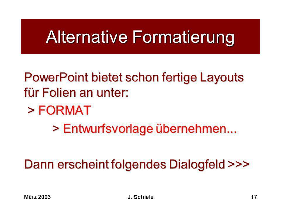 März 2003J. Schiele17 Alternative Formatierung PowerPoint bietet schon fertige Layouts für Folien an unter: > FORMAT > FORMAT > Entwurfsvorlage überne