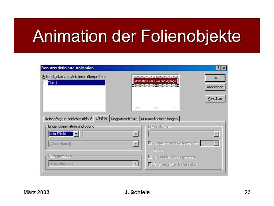 März 2003J. Schiele23 Animation der Folienobjekte