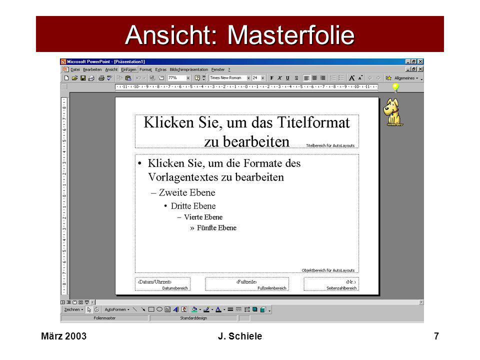 März 2003J.Schiele8 Masterfolie formatieren Klicke auf: > FORMAT > FOLIENFARBSKALA...