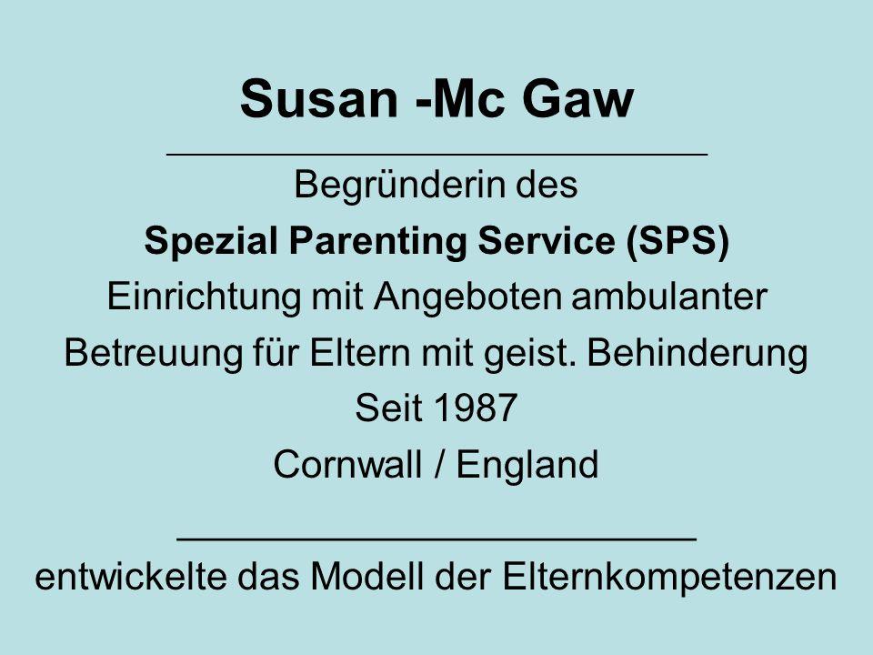 Susan -Mc Gaw _____________________________________________ Begründerin des Spezial Parenting Service (SPS) Einrichtung mit Angeboten ambulanter Betre