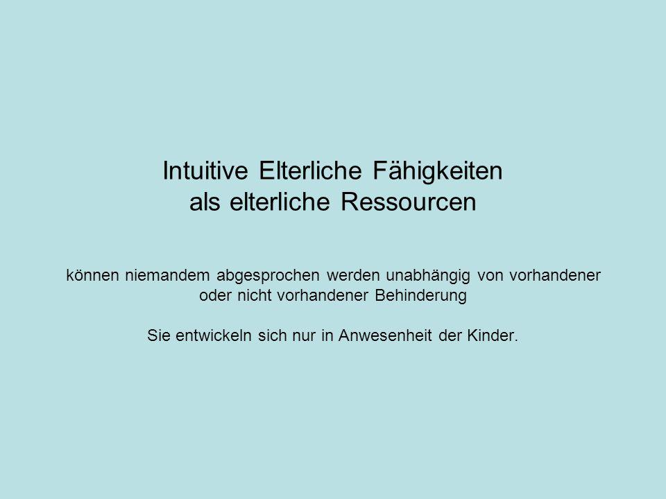 Intuitive Elterliche Fähigkeiten als elterliche Ressourcen können niemandem abgesprochen werden unabhängig von vorhandener oder nicht vorhandener Behi