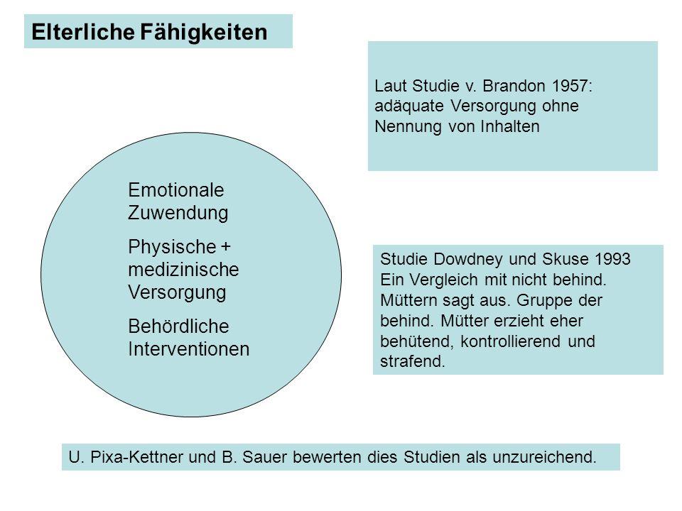 Emotionale Zuwendung Physische + medizinische Versorgung Behördliche Interventionen Laut Studie v. Brandon 1957: adäquate Versorgung ohne Nennung von