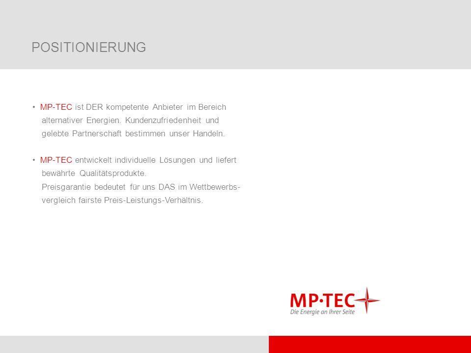POSITIONIERUNG MP-TEC ist DER kompetente Anbieter im Bereich alternativer Energien. Kundenzufriedenheit und gelebte Partnerschaft bestimmen unser Hand