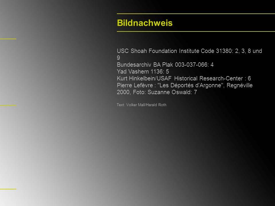 Bildnachweis USC Shoah Foundation Institute Code 31380: 2, 3, 8 und 9 Bundesarchiv BA Plak 003-037-066: 4 Yad Vashem 1136: 5 Kurt Hinkelbein/USAF Hist